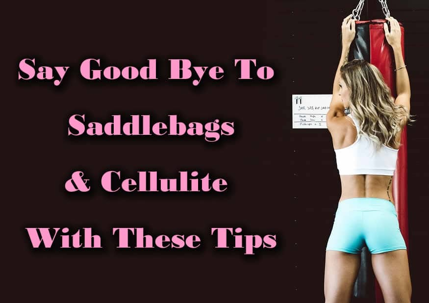 How to Get Rid Of Saddlebags and Cellulite